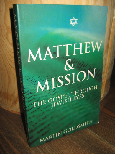 GOLDSMITH: MATTHEW & MISSION. THE GOSPEL THROUGH JEWISH EYES. 2003.